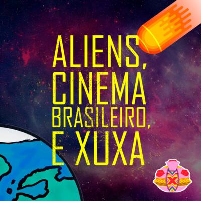 Aliens, cinema brasileiro e Xuxa